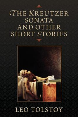 The Kreutzer Sonata and Other Short Stories - Tolstoy, Leo