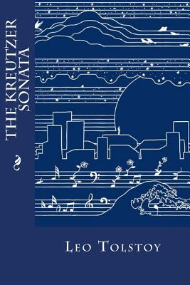 The Kreutzer Sonata - Tolstoy, Leo Nikolayevich, Count, and Montoto, Natalie (Editor), and Maude, Louise (Translated by)