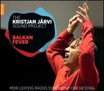 The Kristjan J�rvi Sound Project: Balkan Fever