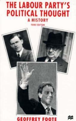 The Labour Party's Political Thought: A History - Foote, Geoffrey