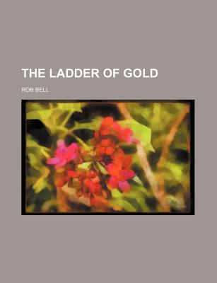 The Ladder of Gold - Bell, Rob