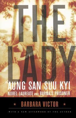 The Lady: Aung San Suu Kyi: Nobel Laureate and Burma's Prisoner - Victor, Barbara