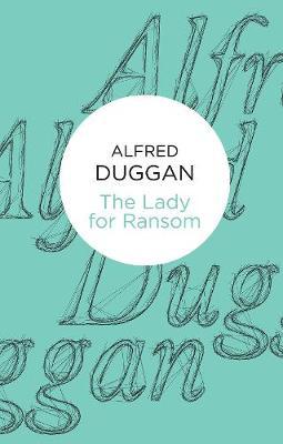 The Lady for Ransom - Duggan, Alfred