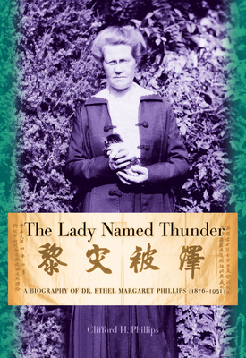 The Lady Named Thunder: A Biography of Dr. Ethel Margaret Phillips (1876-1951) - Phillips, Clifford H