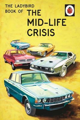 The Ladybird Book of the Mid-Life Crisis - Hazeley, Jason, and Morris, Joel