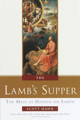 The Lamb's Supper: Experiencing the Mass - Hahn, Scott, PH.D., and Groeschel, Benedict J, Fr., C.F.R. (Foreword by)