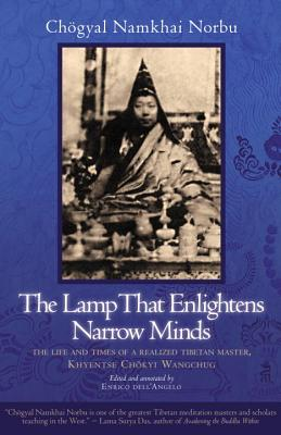 The Lamp That Enlightens Narrow Minds: The Life and Times of a Realized Tibetan Master, Khyentse Chokyi Wangchug - Norbu, Chogyal Namkhai, and Dell'angelo, Enrico (Notes by), and Simmons, Nancy (Translated by)