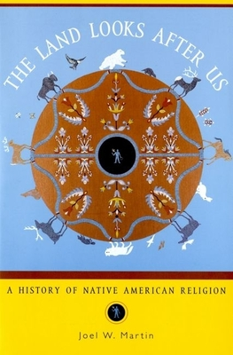 The Land Looks After Us: A History of Native American Religion - Martin, Joel W