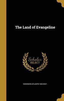 The Land of Evangeline - Dominion Atlantic Railway (Creator)