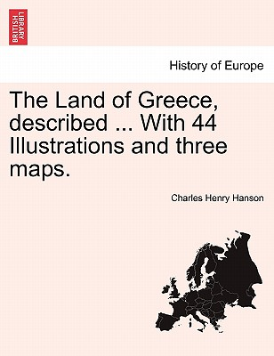 The Land of Greece, Described ... with 44 Illustrations and Three Maps. - Hanson, Charles Henry