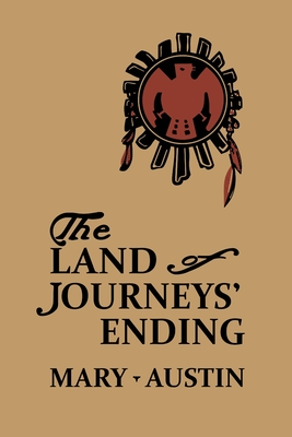 The Land of Journey's Ending - Austin, Mary