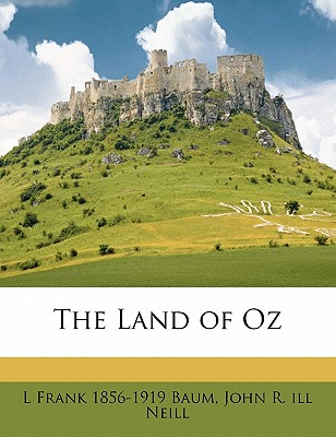 The Land of Oz - Baum, L Frank, and Neill, John R Ill