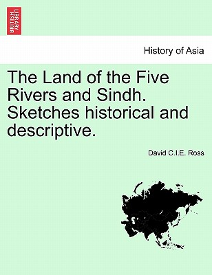 The Land of the Five Rivers and Sindh. Sketches Historical and Descriptive. - Ross, David C I E