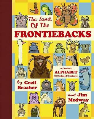 The Land of the Frontiebacks: A Curious Alphabet of Confused Creatures - Brasher, Cecil, and Medway, Jim