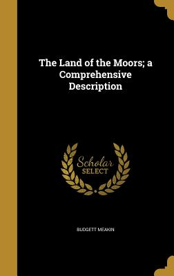 The Land of the Moors; A Comprehensive Description - Meakin, Budgett