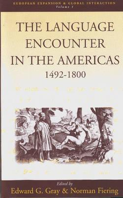 The Language Encounter in the Americas, 1492-1800 - Gray, Edward G (Editor), and Fiering, Norman (Editor)