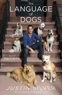 The Language of Dogs - Silver, Justin, and Donnenfeld, David