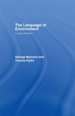 The Language of Environment: A New Rhetoric - Myerson, George, and George, Myerson, and George Myerson Lecturer Department of English Language and Literature King's...