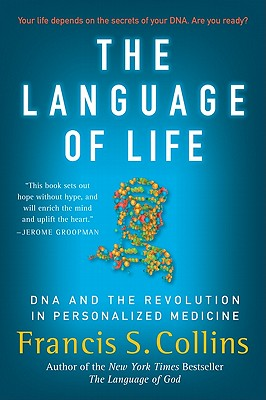 The Language of Life: DNA and the Revolution in Personalized Medicine - Collins, Francis S, Dr., M.D., PH.D.