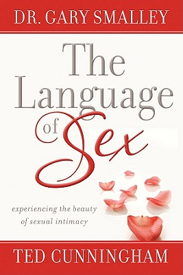 The Language of Sex: Experiencing the Beauty of Sexual Intimacy - Smalley, Gary, Dr.