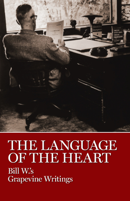 The Language of the Heart: Bill W.'s Grapevine Writings - W, Bill