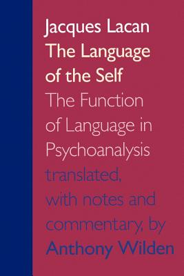 The Language of the Self: The Function of Language in Psychoanalysis - Lacan, Jacques, Professor, and Wilden, Anthony, Professor (Translated by)