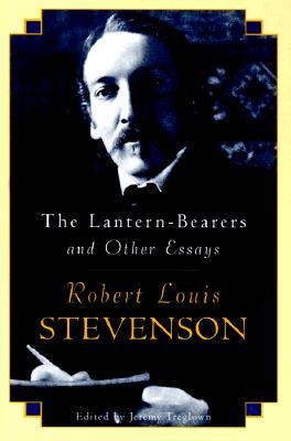 The Lantern-Bearers and Other Essays - Stevenson, Robert Louis, and Treglown, Jeremy (Editor)