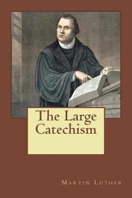The Large Catechism - Luther, Martin, and Guzman, Gabriela (Translated by)