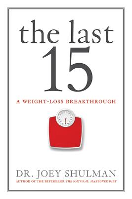 The Last 15: A Weight Loss Breakthrough - Shulman, Joey, Dr.