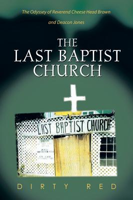 The Last Baptist Church: The Odyssey of Reverend Cheese Head Brown and Deacon Jones - Dirty Red