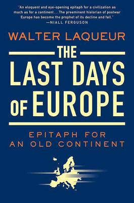 The Last Days of Europe: Epitaph for an Old Continent - Laqueur, Walter