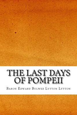 The Last Days of Pompeii - Bulwer Lytton Lytton, Baron Edward