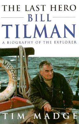 The Last Hero: Bill Tilman, a Biography of the Explorer - Madge, Tim