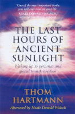 The Last Hours Of Ancient Sunlight: Waking up to personal and global transformation - Hartmann, Thom