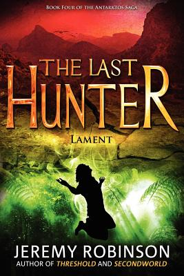 The Last Hunter - Lament (Book 4 of the Antarktos Saga) - Robinson, Jeremy