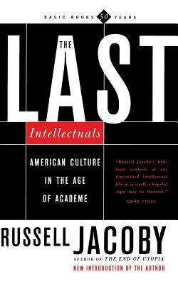 The Last Intellectuals: American Culture in the Age of Academe - Jacoby, Russell, Professor