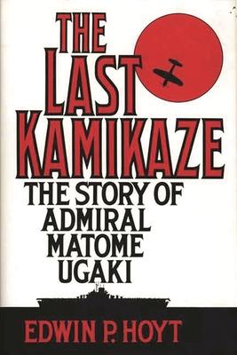 The Last Kamikaze: The Story of Admiral Matome Ugaki - Hoyt, Edwin Palmer