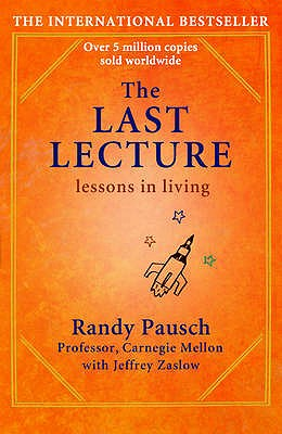 The Last Lecture: Lessons in Living - Pausch, Randy, and Zaslow, Jeffrey