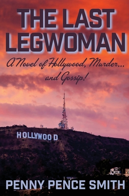 The Last Legwoman: A Novel of Hollywood, Murder...and Gossip! - Smith, Penny Pence