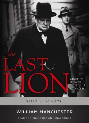 The Last Lion, Volume 2: Winston Spencer Churchill Alone 1932-1940 - Manchester, William
