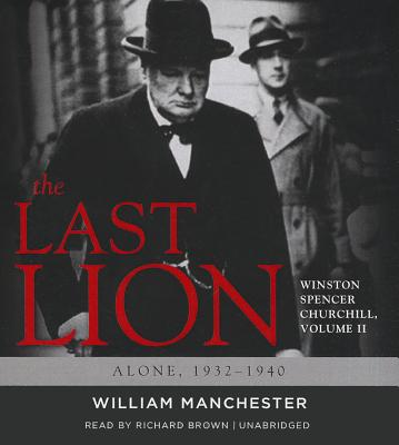 The Last Lion: Winston Spencer Churchill, Volume 2: Alone, 1932-1940 - Manchester, William, and Brown, Richard (Read by)