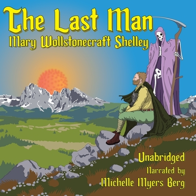 The Last Man - Shelley, Mary, and Berg, Michelle Myers (Read by)