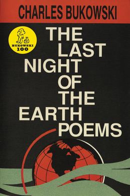 The Last Night of the Earth Poems - Bukowski, Charles