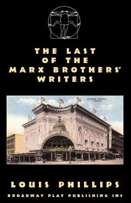 The Last of the Marx Brothers' Writers - Phillips, Louis