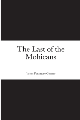 The Last of the Mohicans - Cooper, James Fenimore