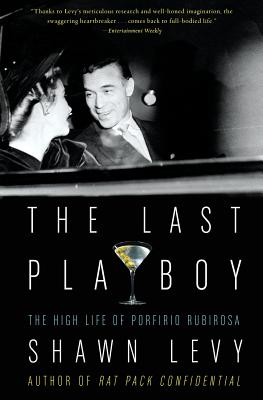 The Last Playboy: The High Life of Porfirio Rubirosa - Levy, Shawn