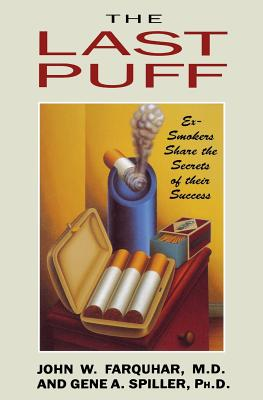 The Last Puff: Ex-Smokers Share the Secrets of Their Success - Farquhar, John W, M.D., and Spiller, Gene A