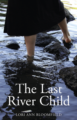 The Last River Child - Bloomfield, Lori
