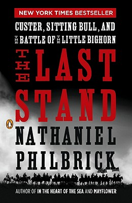 The Last Stand: Custer, Sitting Bull, and the Battle of the Little Bighorn - Philbrick, Nathaniel
