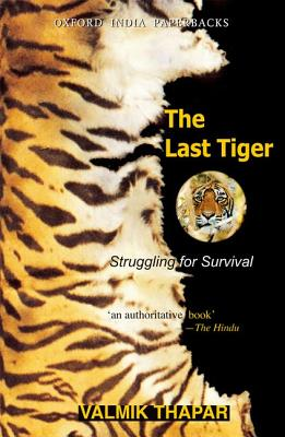 The Last Tiger: Struggling for Survival - Thapar, Valmik